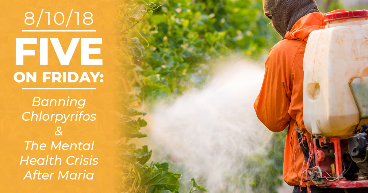 Five On Friday Banning Chlorpyrifos The Mental Health Crisis