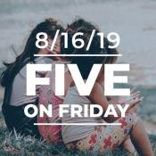 Five on Friday August 16, 2019