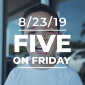 Five on Friday August 23, 2019