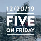 Five on Friday December 20, 2019