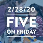 Five on Friday February 28, 2020