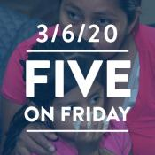 Five on Friday: March 6, 2020