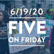 Five on Friday: SCOTUS Blocks Attempt to End DACA