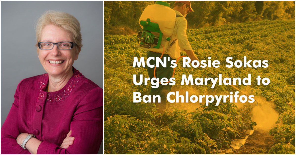 What's New - MCN's Rosie Sokas Urges Maryland to Ban Chlorpyrifos
