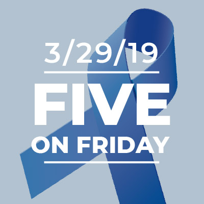 Five on Friday: Colorectal Cancer Awareness Month