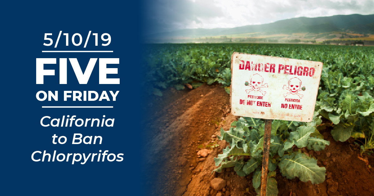Five on Friday: California to Ban Chlorpyrifos