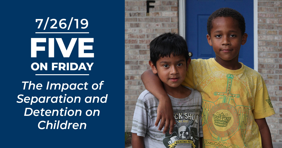 Five on Friday: The Impact of Separation and Detention on Children