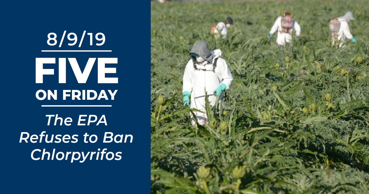 Five on Friday: The EPA Refuses to Ban Chlorpyrifos