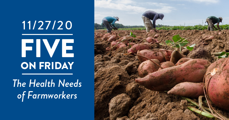 Five on Friday: The Health Needs of Farmworkers