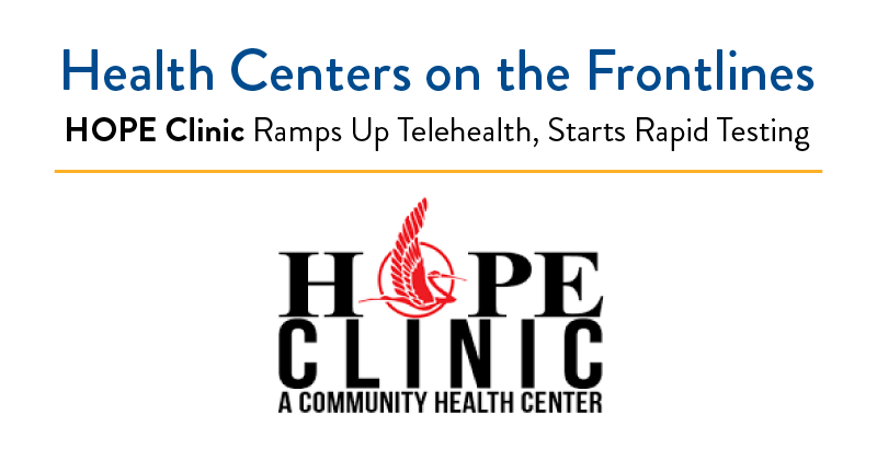 Health Centers on the Frontlines | HOPE Clinic Ramps Up Telehealth, Starts Rapid Testing