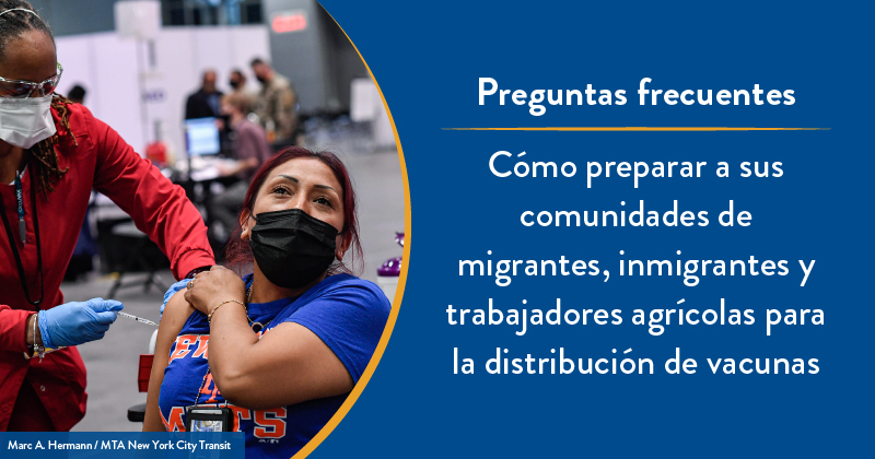 FAQ: The COVID-19 Vaccine and Migrant, Immigrant, and Food and Farm Worker Patients