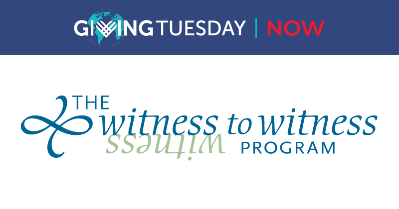 Giving Tuesday Now: Witness to Witness