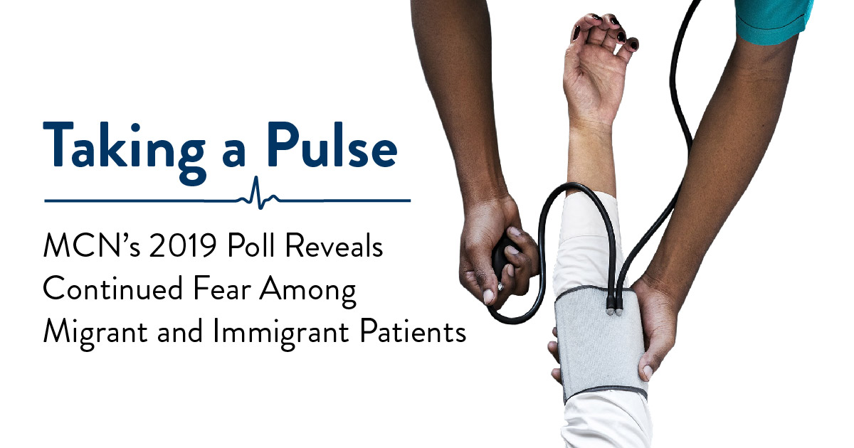 Taking a Pulse: Migrant Clinicians Network's 2019 Poll Reveals Continued Fear Among Migrant and Immigrant Patients