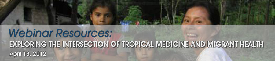 Exploring the Intersection of Tropical Medicine and Migrant Health: Webinar Resources